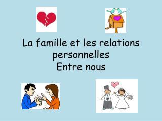 La  famille  et les relations  personnelles Entre nous