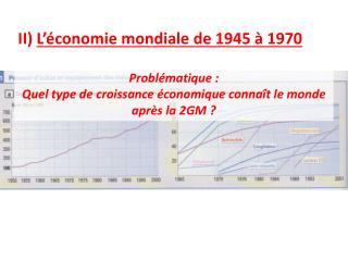 II)  L'économie  mondiale de 1945 à 1970 Problématique :