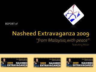 "Nasheed Extravaganza 2009  ""from  Malaysia,with  peace "" featuring Akbar"