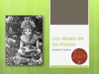 Los  dioses  de los  mayas