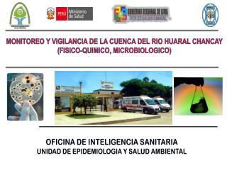 MONITOREO Y VIGILANCIA DE LA CUENCA DEL RIO HUARAL CHANCAY (FISICO-QUIMICO, MICROBIOLOGICO)