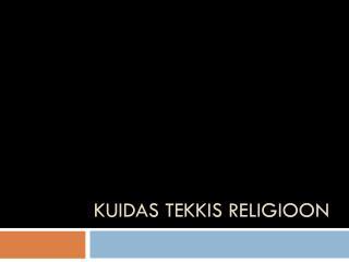 Kuidas tekkis religioon