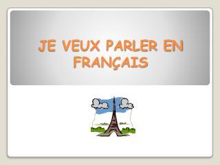 JE VEUX PARLER EN FRANÇAIS