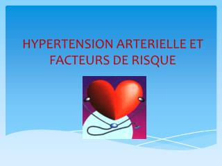 HYPERTENSION ARTERIELLE ET FACTEURS DE RISQUE