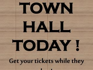 TOWN  HALL  TODAY !