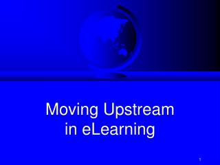 Moving Upstream in eLearning 2