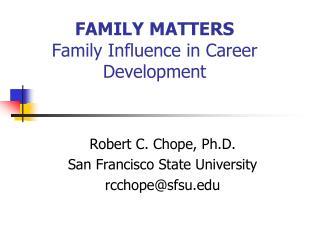 FAMILY MATTERS Family Influence in Career Development