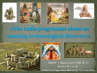 «The radio programme about an amazing archaeological discovery»