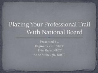 Blazing Your Professional TrailWith National Board