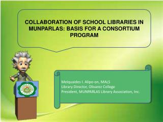 COLLABORATION OF SCHOOL LIBRARIES IN MUNPARLAS: BASIS  FOR A CONSORTIUM PROGRAM