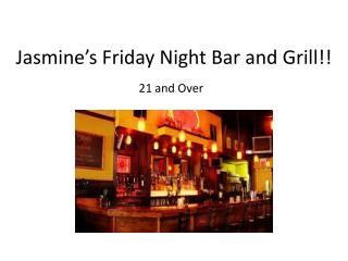Jasmine's Friday Night Bar and Grill!!
