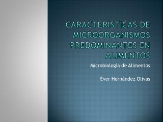 Características de microorganismos predominantes en alimentos