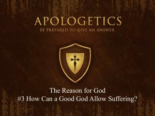 The Reason for God #3 How Can a Good God Allow Suffering?
