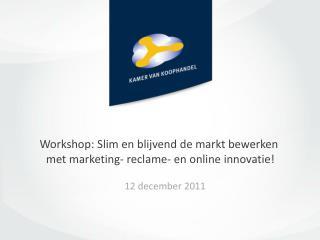 Workshop: Slim en blijvend de markt bewerken  met marketing- reclame- en online innovatie!