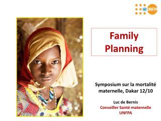 Symposium sur la  mortalit é  maternelle , Dakar 12/10 Luc de Bernis Conseiller Santé maternelle