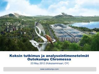 Koksin tutkimus ja analysointimenetelm�t Outokumpu  Chromessa 23  May  2012 (Koksiseminaari, OY)
