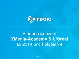 Planungskonzept XMedia-Academy  &  L 'Oréal ab 2014 und Folgejahre