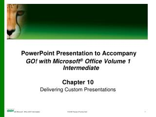 PowerPoint Presentation to Accompany GO! with Microsoft ®  Office Volume 1 Intermediate Chapter 10