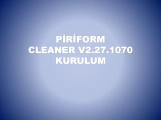 PİRİFORM  CLEANER V2.27.1070 KURULUM