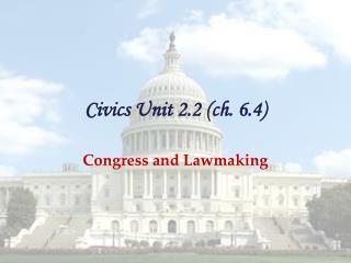 Civics Unit 2.2 ( ch.  6.4)