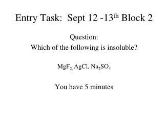 Entry Task:  Sept 12 -13 th  Block 2