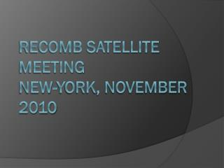 RECOMB SATELLITE MEETING NEW-YORK, NOVEMBER 2010