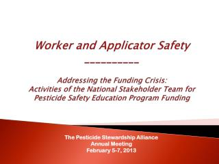 The Pesticide Stewardship Alliance Annual Meeting February 5-7, 2013
