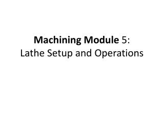 Machining Module  5:  Lathe  Setup and Operations