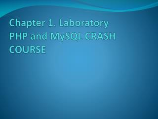 Chapter 1. Laboratory PHP and  MySQL  CRASH COURSE