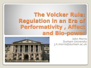 The Volcker Rule: Regulation in an Era of Performativity , Affect and Bio-power
