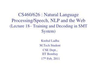 Kushal Ladha M.Tech  Student CSE  Dept.,  IIT  Bombay  17 th Feb, 2011