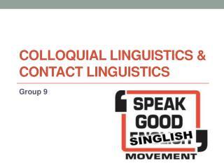 Colloquial linguistics & contact linguistics