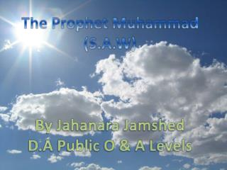 The Prophet Muhammad (S.A.W) By  Jahanara Jamshed D.A Public O & A Levels