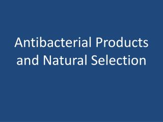 Antibacterial Products and Natural Selection