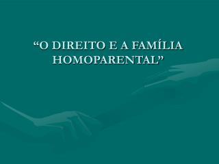 O DIREITO E A FAM LIA HOMOPARENTAL