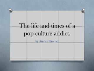 The life and times of a pop culture addict.