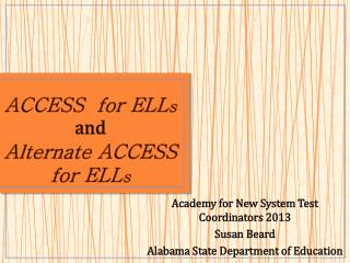 ACCESS for ELL s and  Alternate ACCESS for ELL s