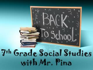 7 th  Grade Social Studies with Mr.  Pina