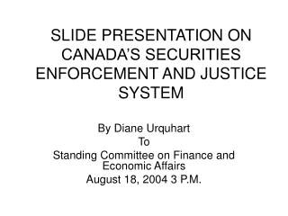 SLIDE PRESENTATION ON CANADA S SECURITIES ENFORCEMENT AND JUSTICE SYSTEM