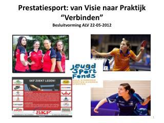 """Prestatiesport: van Visie naar Praktijk """"Verbinden""""  Besluitvorming ALV 22-05-2012"""