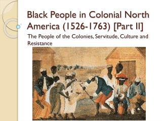 Black People in Colonial North America (1526-1763) [ Part II ]