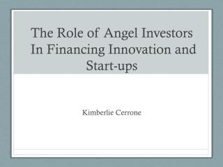 The Role of Angel Investors  In Financing Innovation and Start-ups