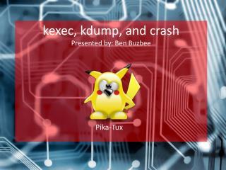 k exec ,  kdump ,  and crash Presented by: Ben  Buzbee