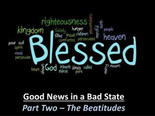 Good News in a Bad State Part Two – The Beatitudes