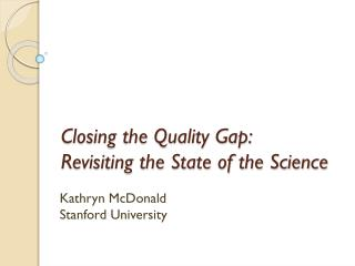 Closing the Quality Gap:  Revisiting the State of the Science