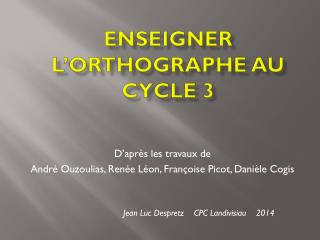 Enseigner l�orthographe au Cycle 3
