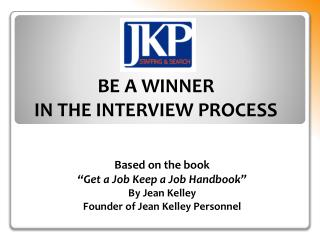 "Based on the book ""Get a Job Keep a Job Handbook"" By Jean Kelley Founder of Jean Kelley Personnel"