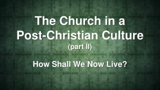 The Church in a  Post-Christian Culture (part II)
