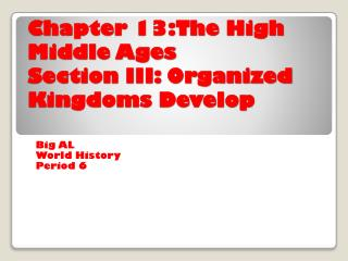Chapter 13:The High Middle Ages Section III: Organized Kingdoms Develop