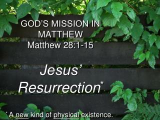 GOD'S MISSION IN MATTHEW Matthew 28:1-15 Jesus' Resurrection *